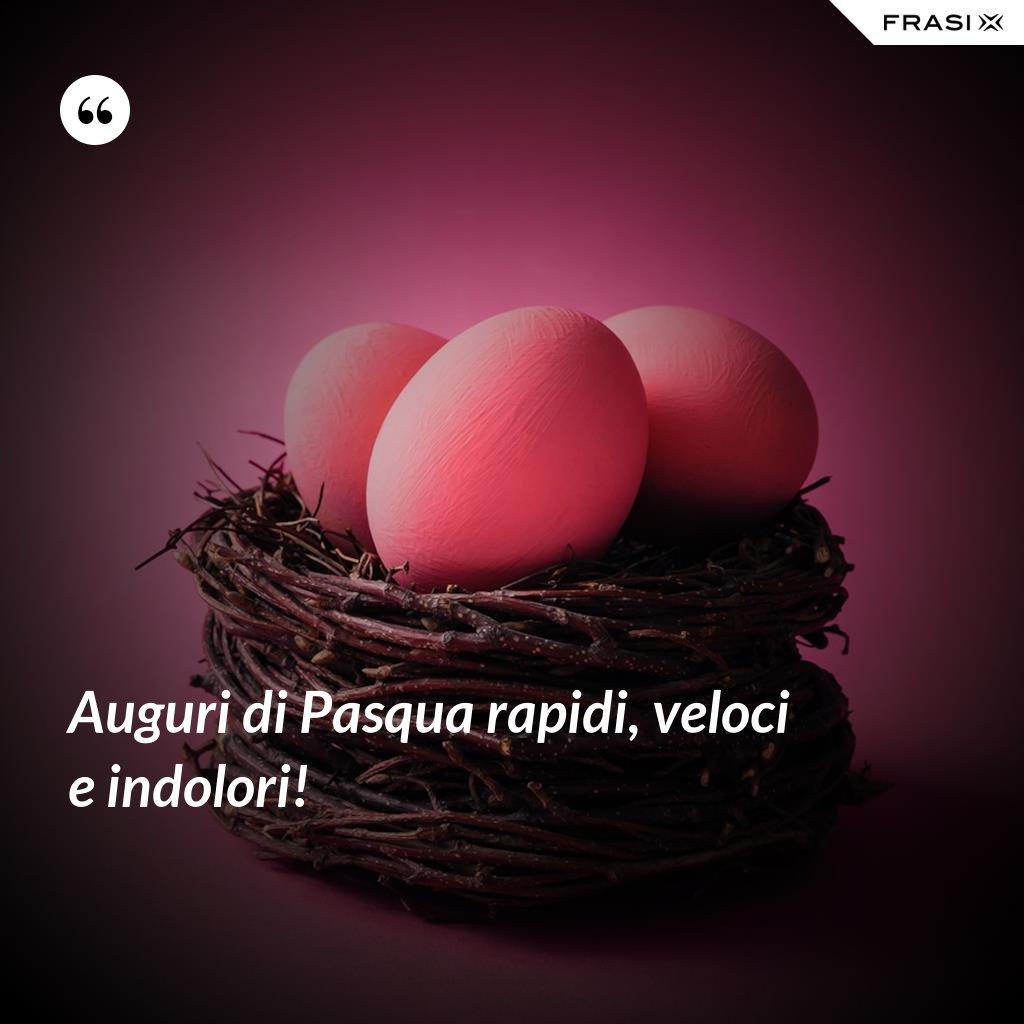 Auguri di Pasqua rapidi, veloci e indolori! - Anonimo