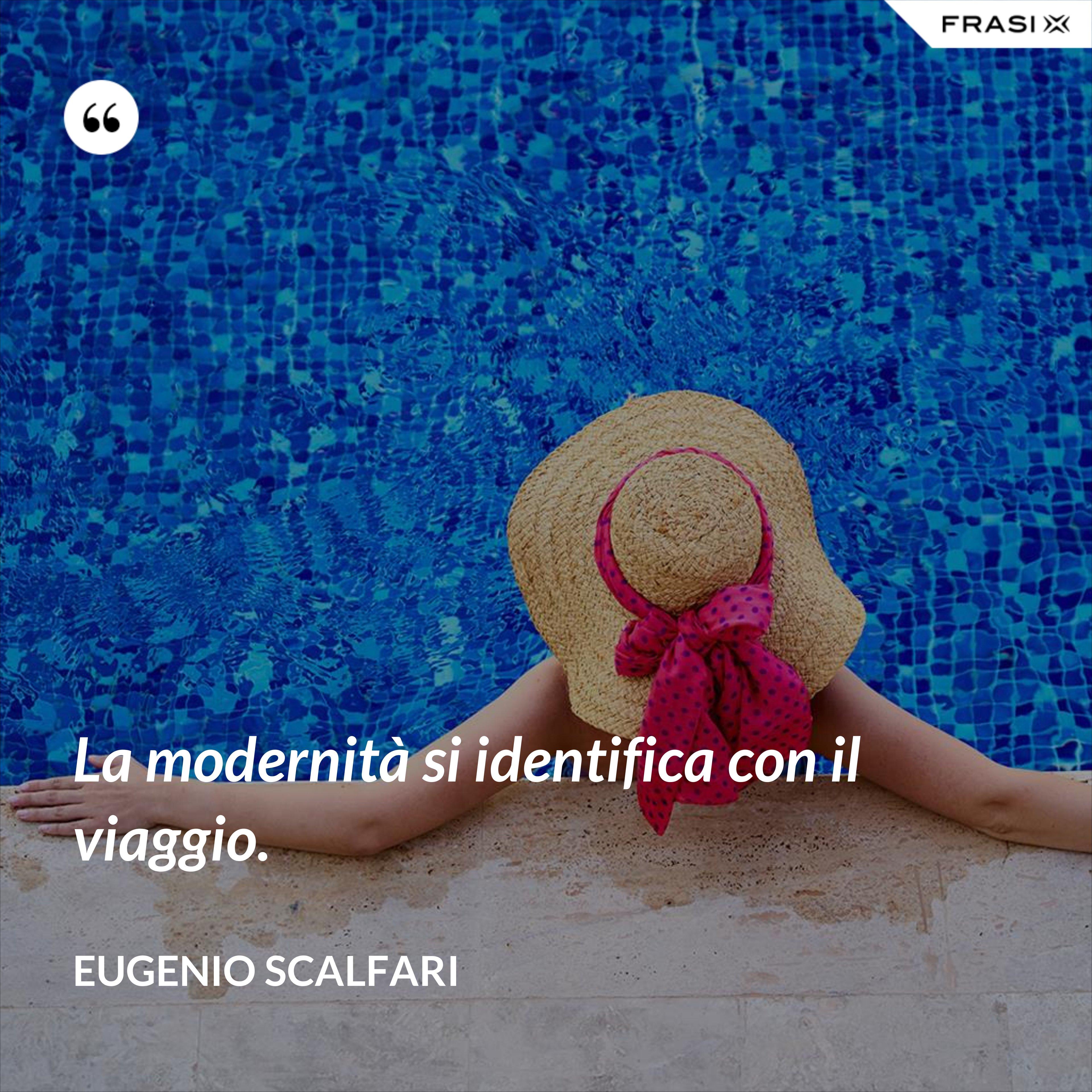 La modernità si identifica con il viaggio. - Eugenio Scalfari