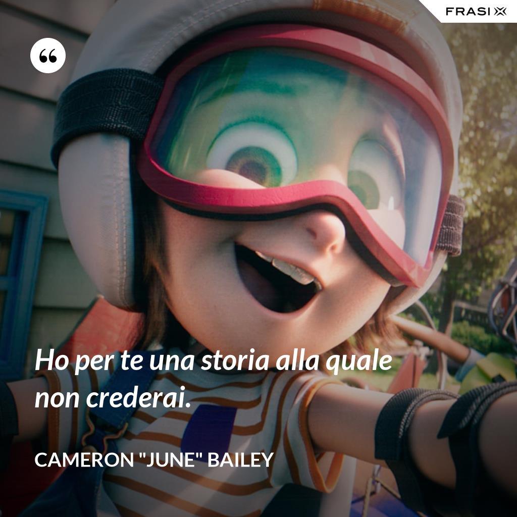"""Ho per te una storia alla quale non crederai. - Cameron """"June"""" Bailey"""