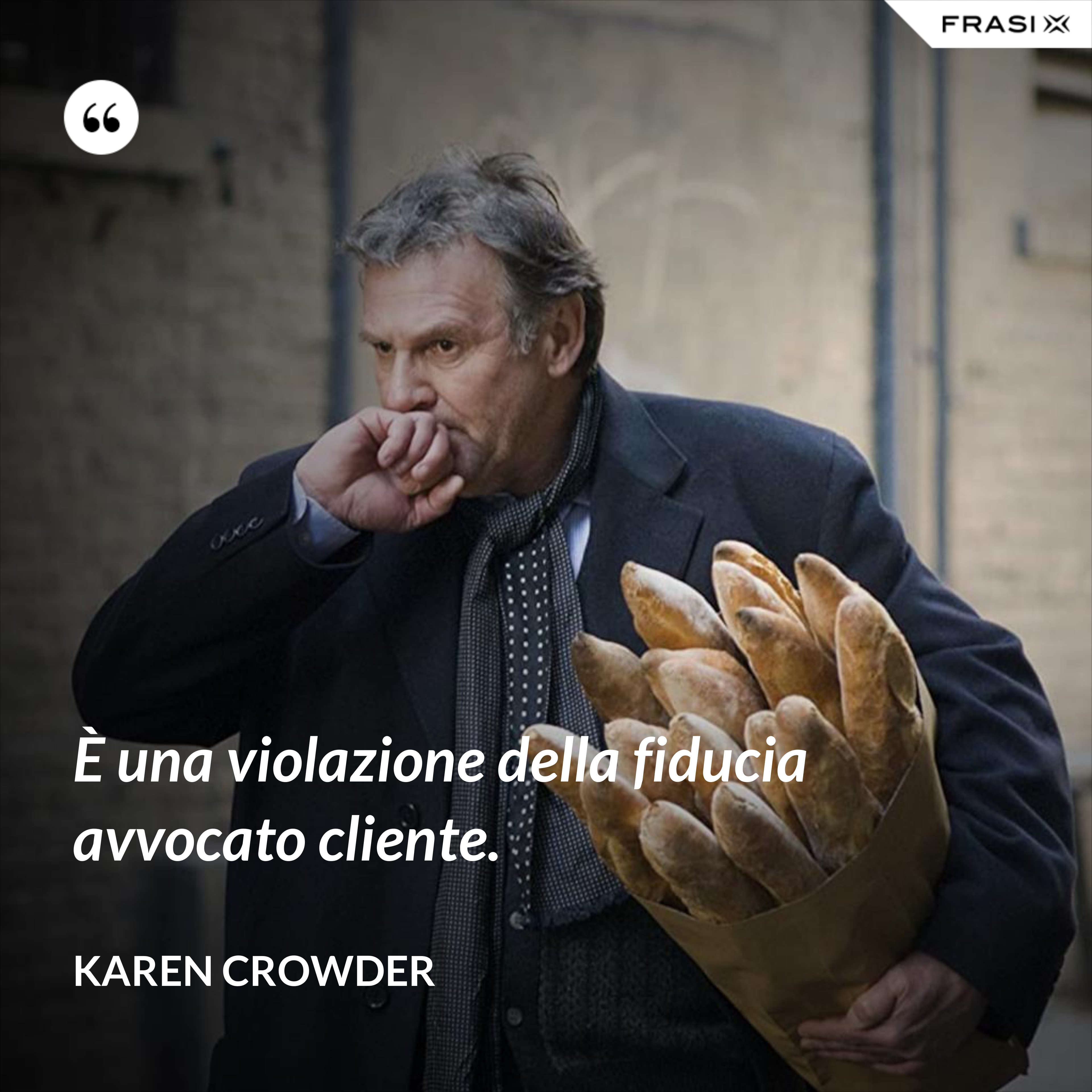 È una violazione della fiducia avvocato cliente. - Karen Crowder