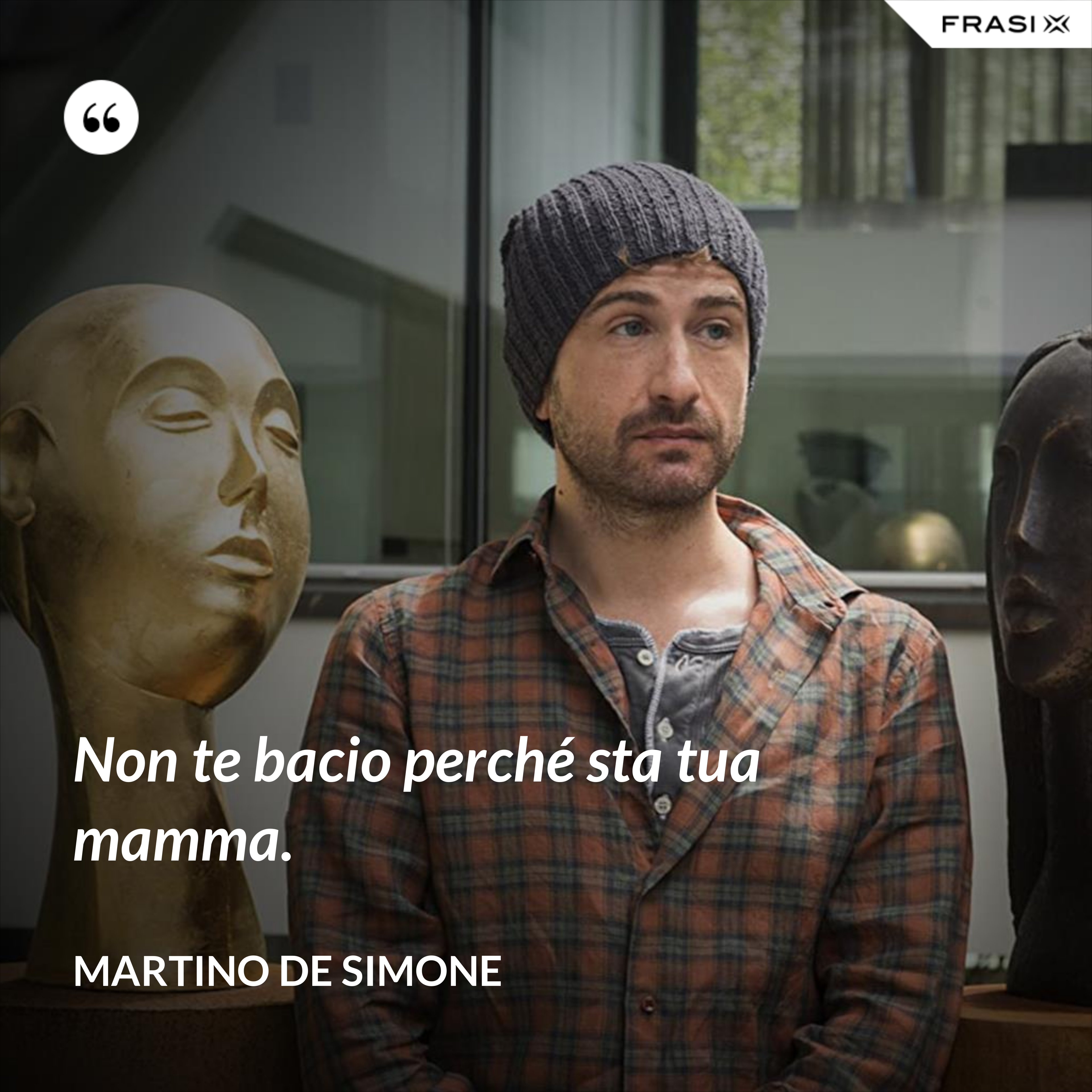 Non te bacio perché sta tua mamma. - Martino De Simone