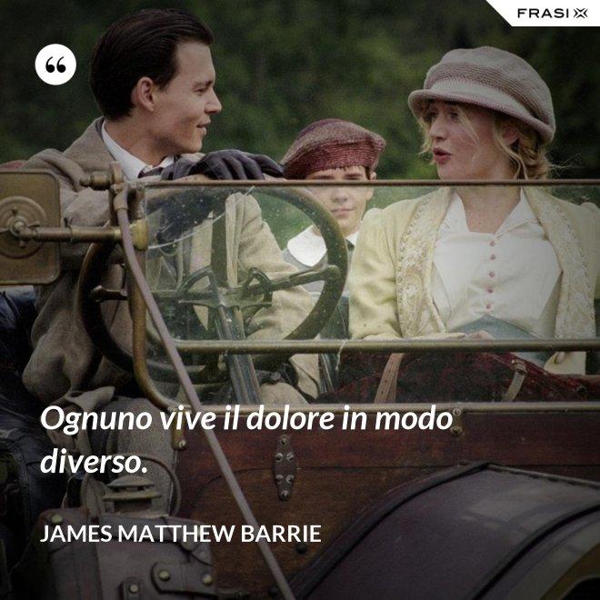 Ognuno vive il dolore in modo diverso. - James Matthew Barrie
