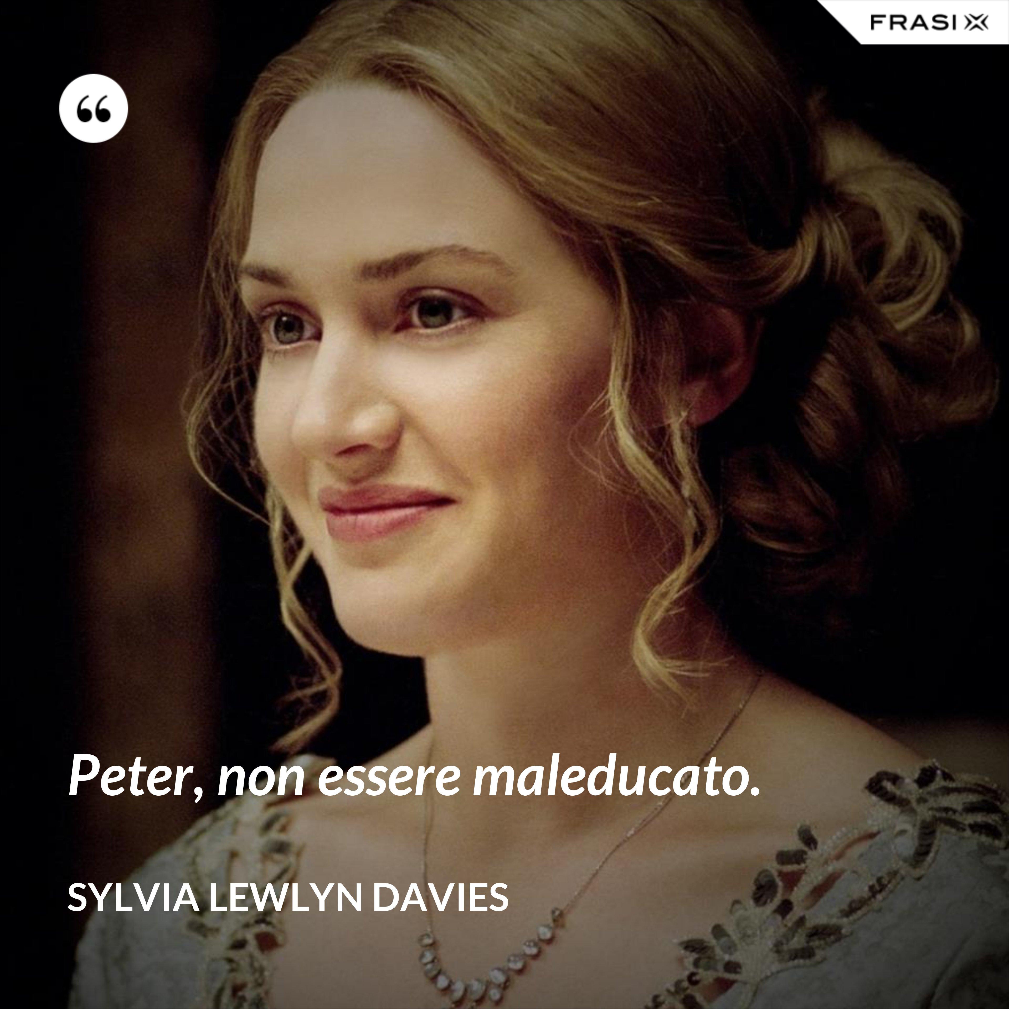 Peter, non essere maleducato. - Sylvia Lewlyn Davies