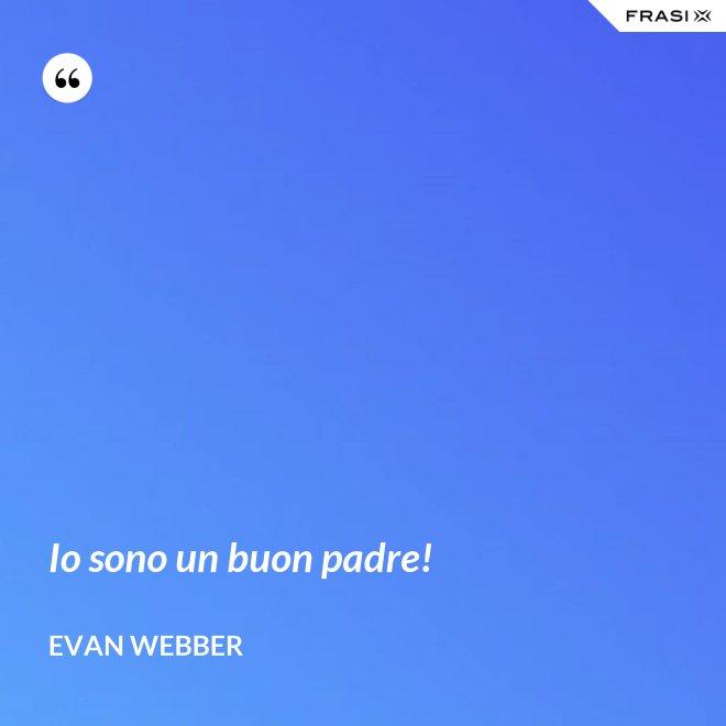 Io sono un buon padre! - Evan Webber