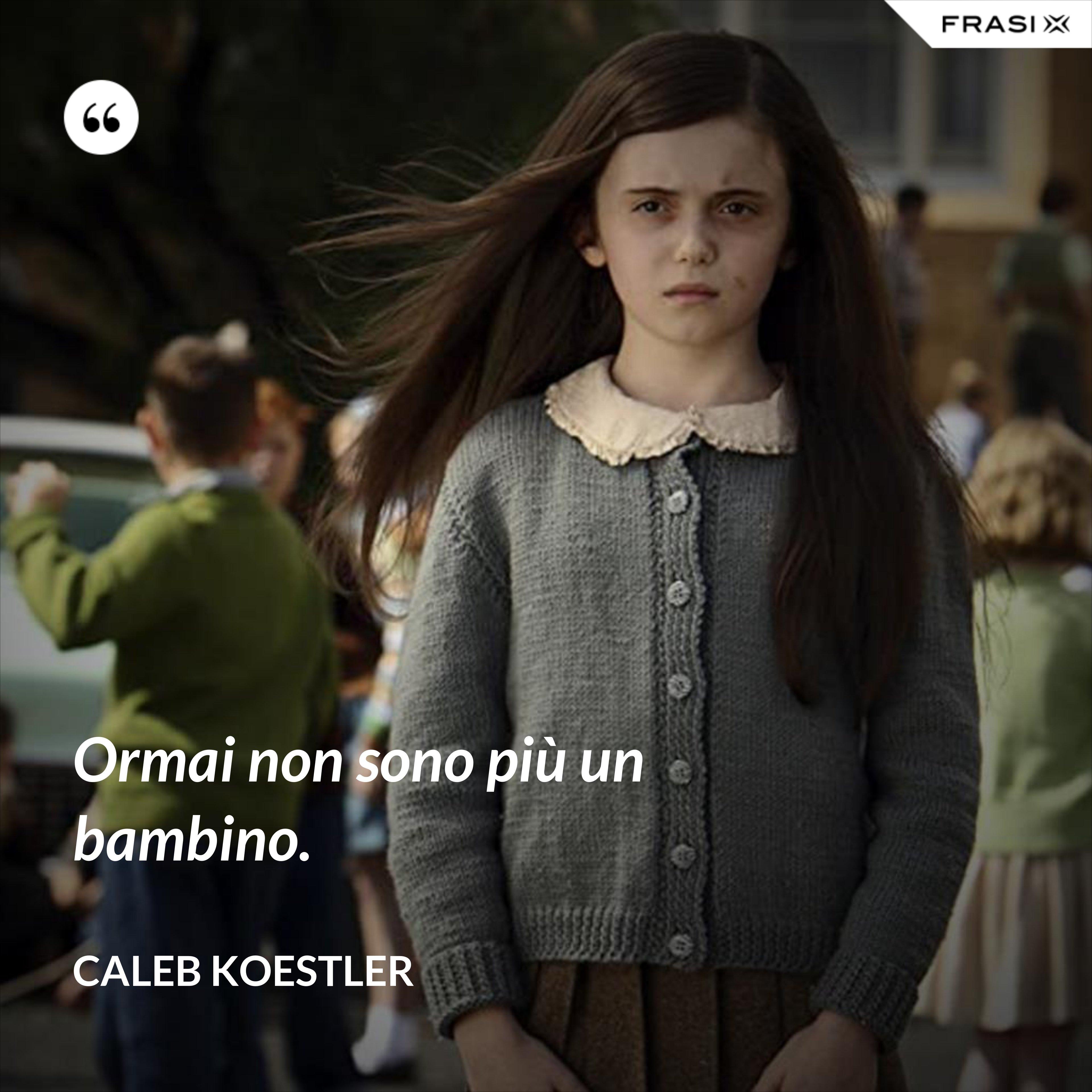 Ormai non sono più un bambino. - Caleb Koestler
