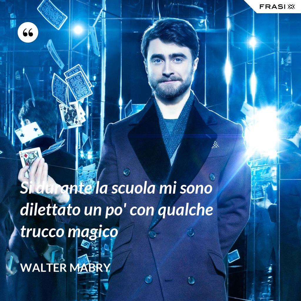 Si durante la scuola mi sono dilettato un po' con qualche trucco magico - Walter Mabry