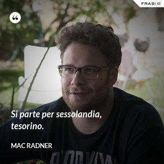 Si parte per sessolandia, tesorino. - Mac Radner
