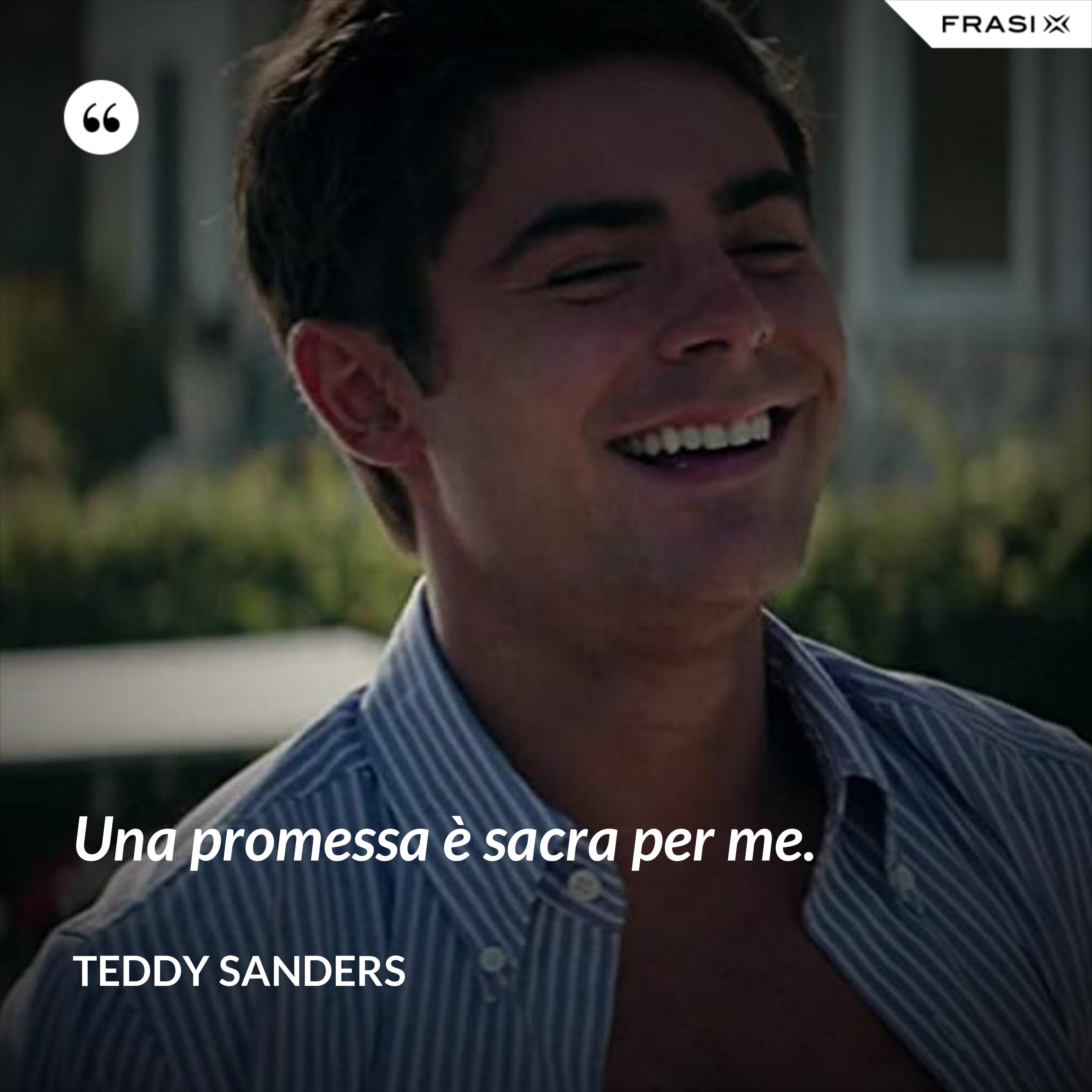 Una promessa è sacra per me. - Teddy Sanders