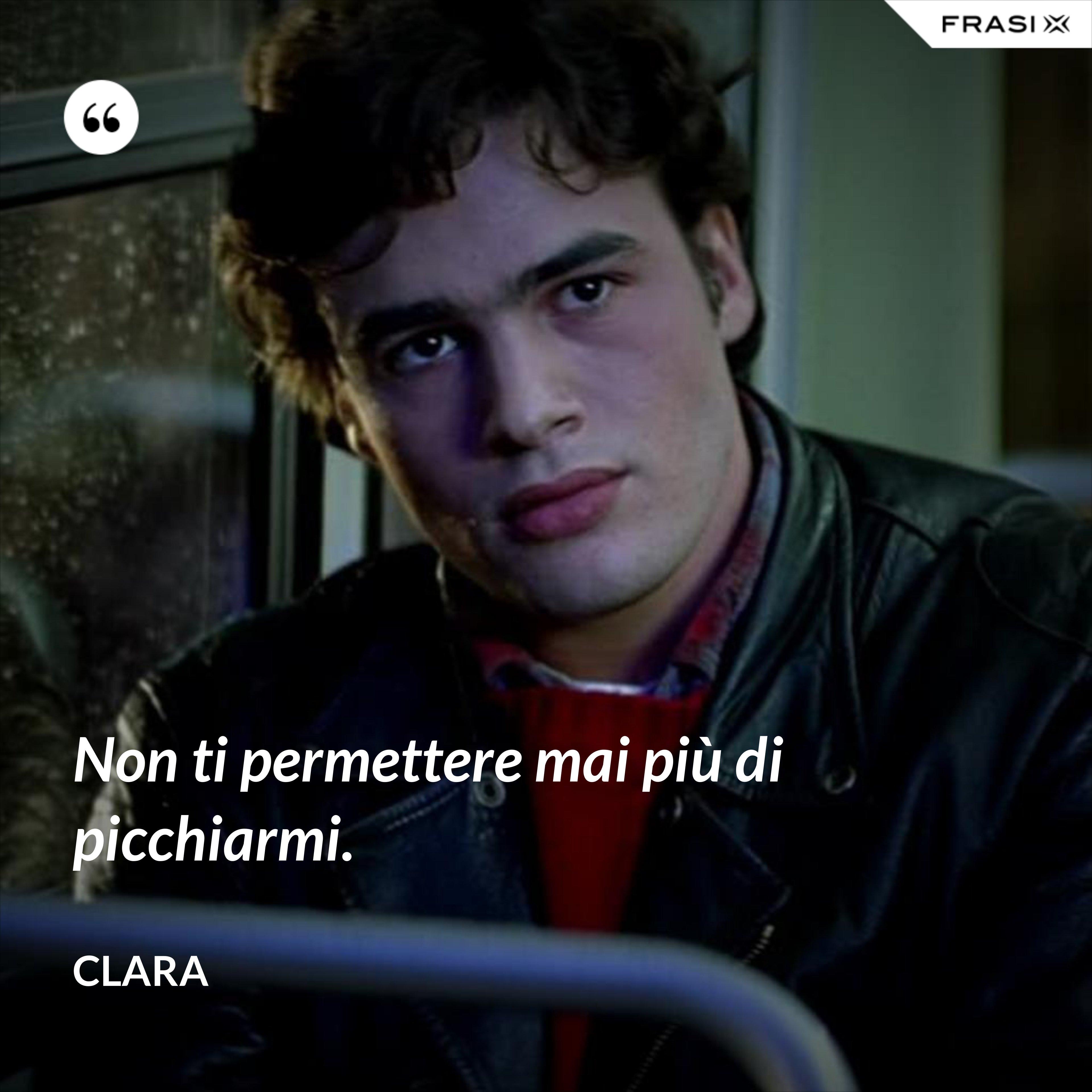 Non ti permettere mai più di picchiarmi. - Clara