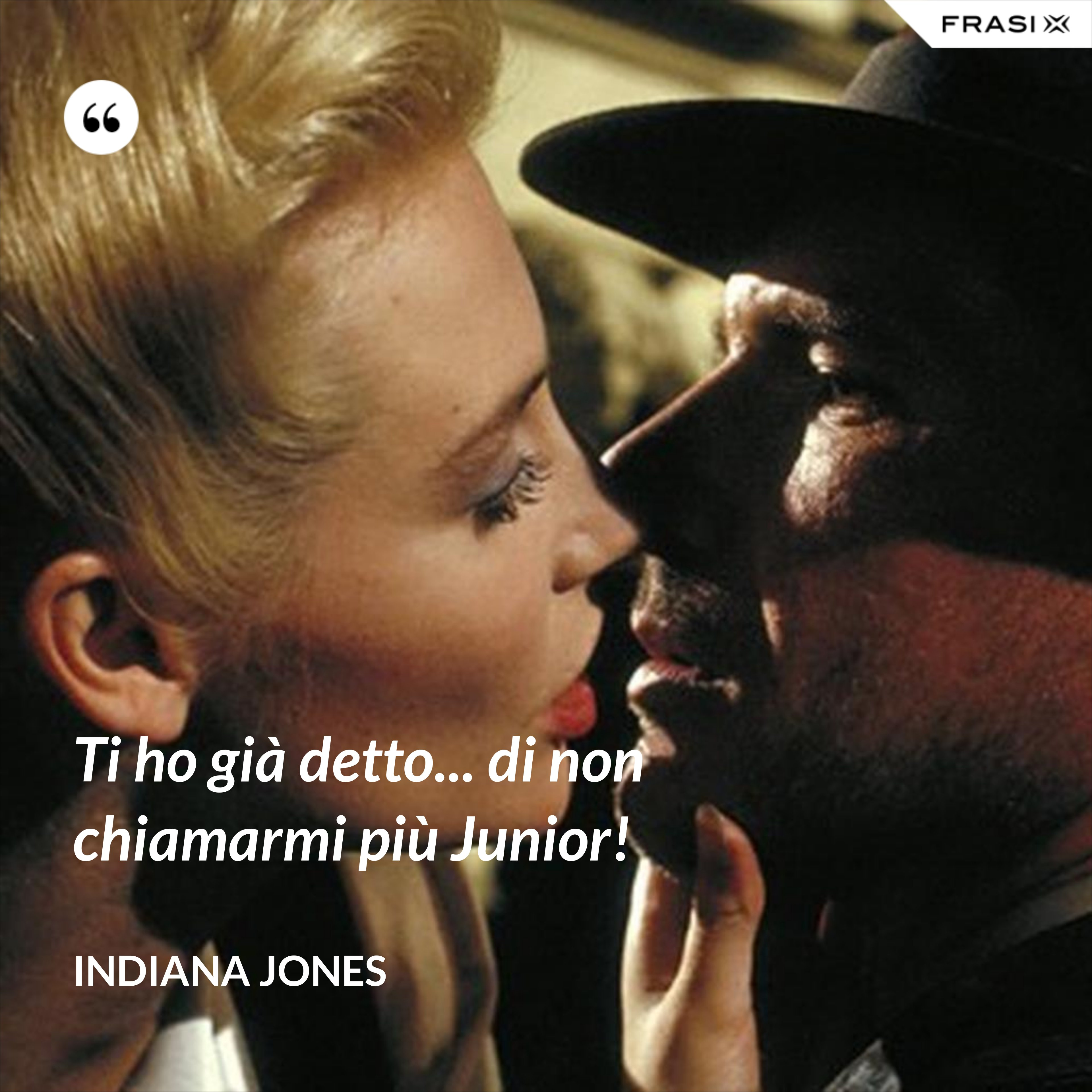 Ti ho già detto... di non chiamarmi più Junior! - Indiana Jones