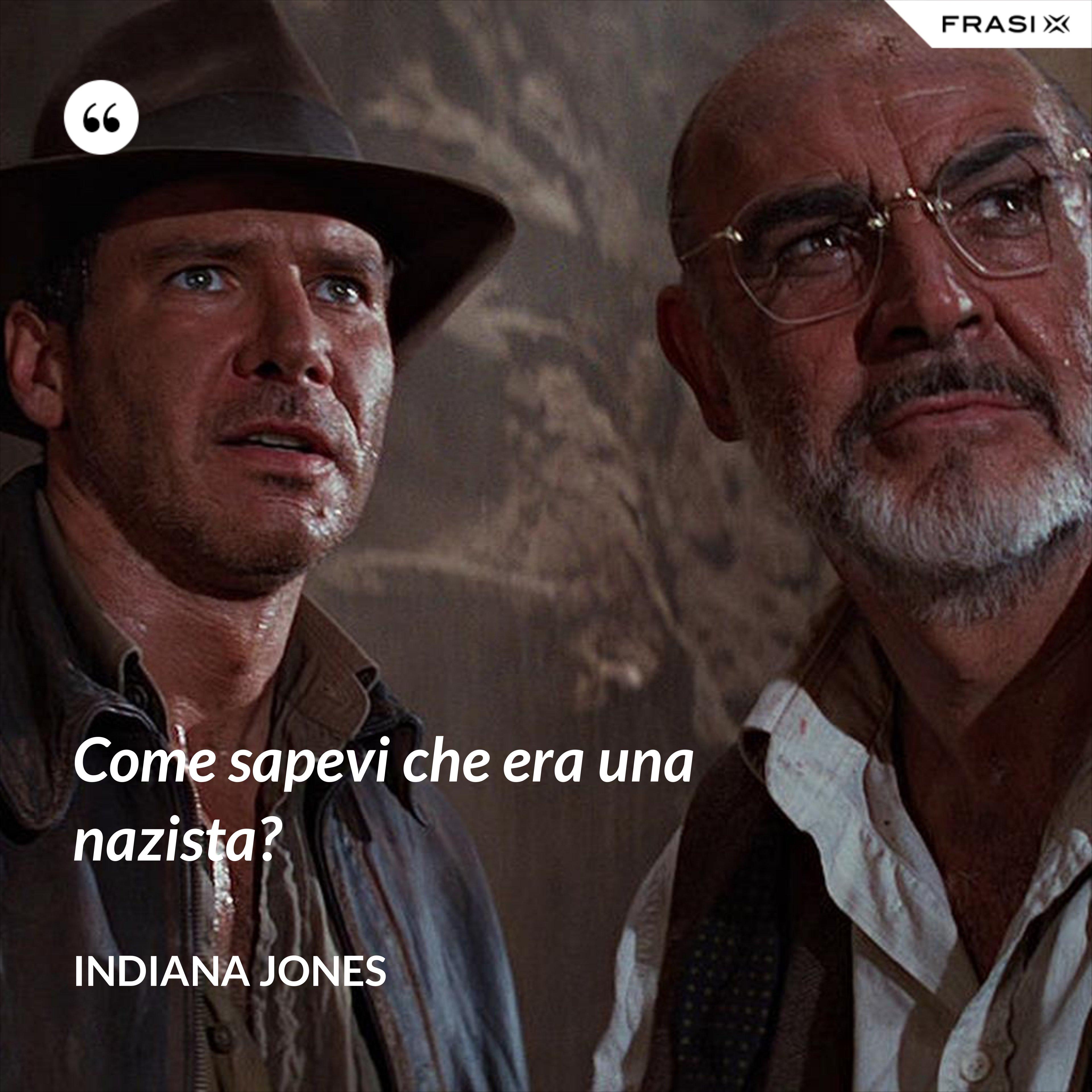 Come sapevi che era una nazista? - Indiana Jones
