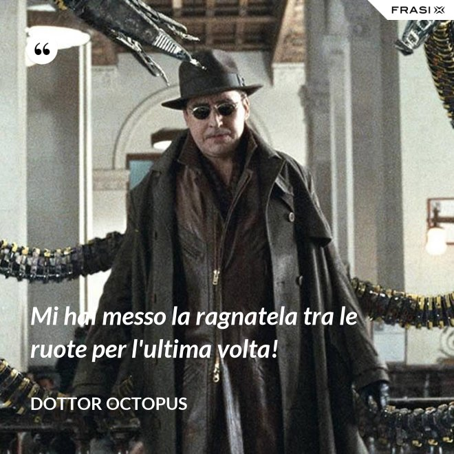 Mi hai messo la ragnatela tra le ruote per l'ultima volta! - Dottor Octopus