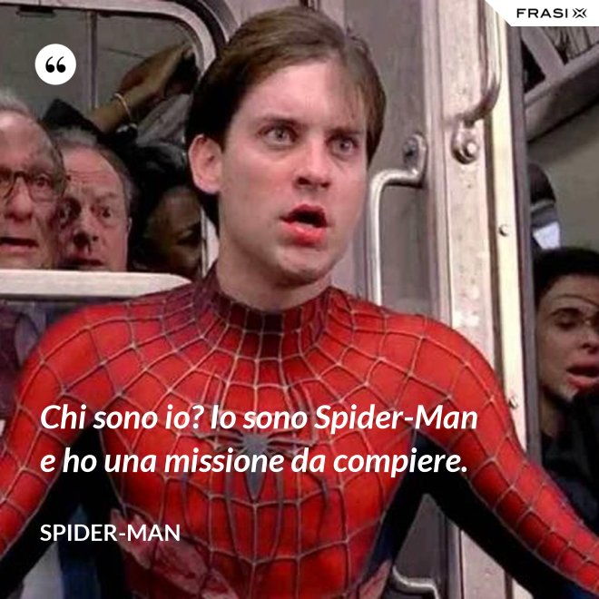 Chi sono io? Io sono Spider-Man e ho una missione da compiere. - Spider-Man