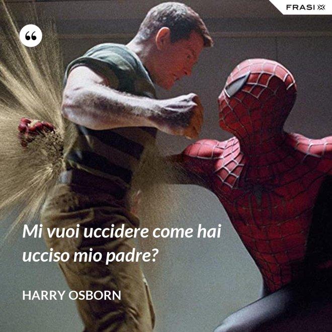 Mi vuoi uccidere come hai ucciso mio padre? - Harry Osborn