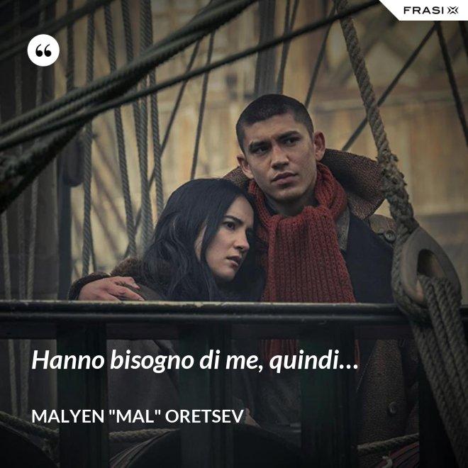 """Hanno bisogno di me, quindi… - Malyen """"Mal"""" Oretsev"""