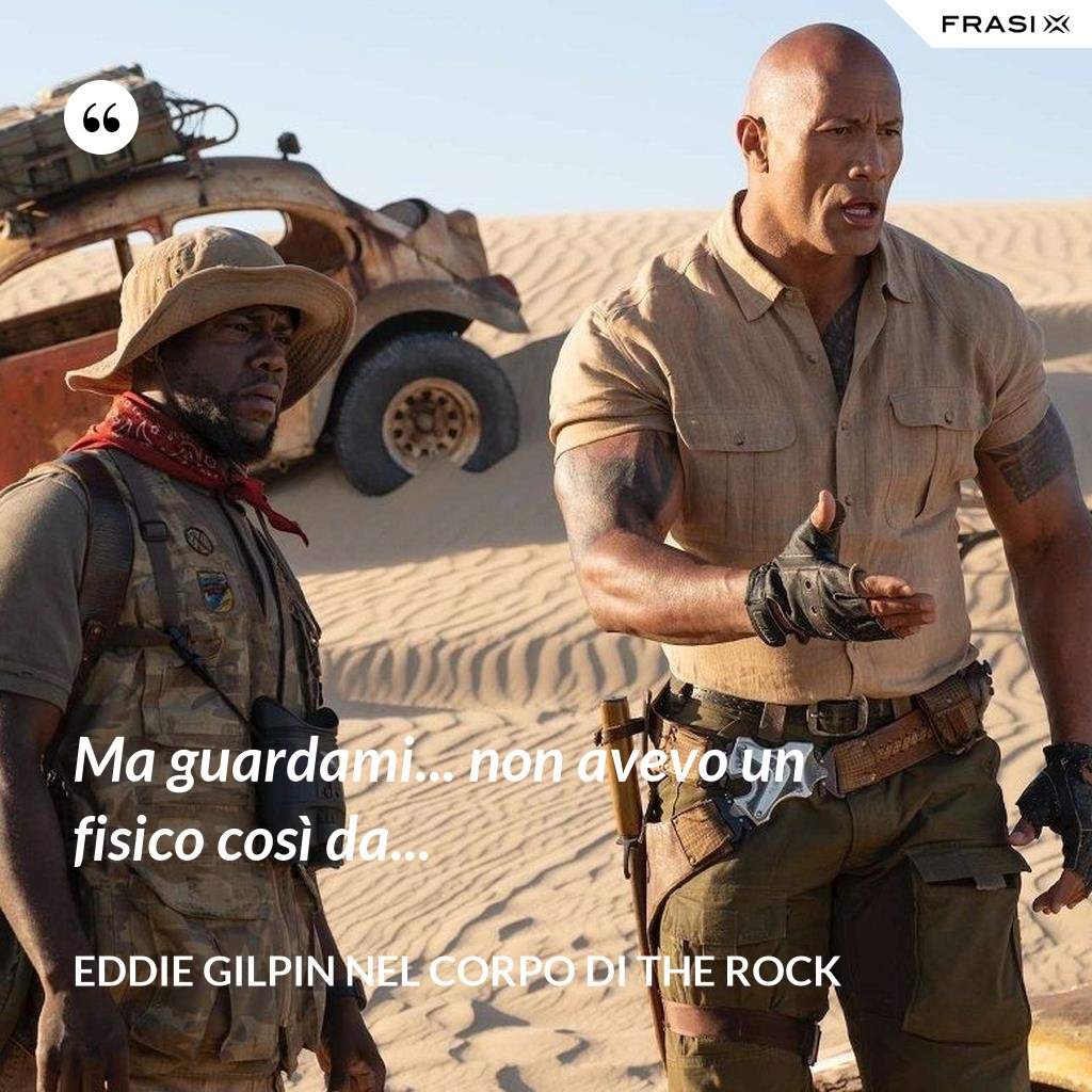 Ma guardami... non avevo un fisico così da... - Eddie Gilpin nel corpo di The Rock