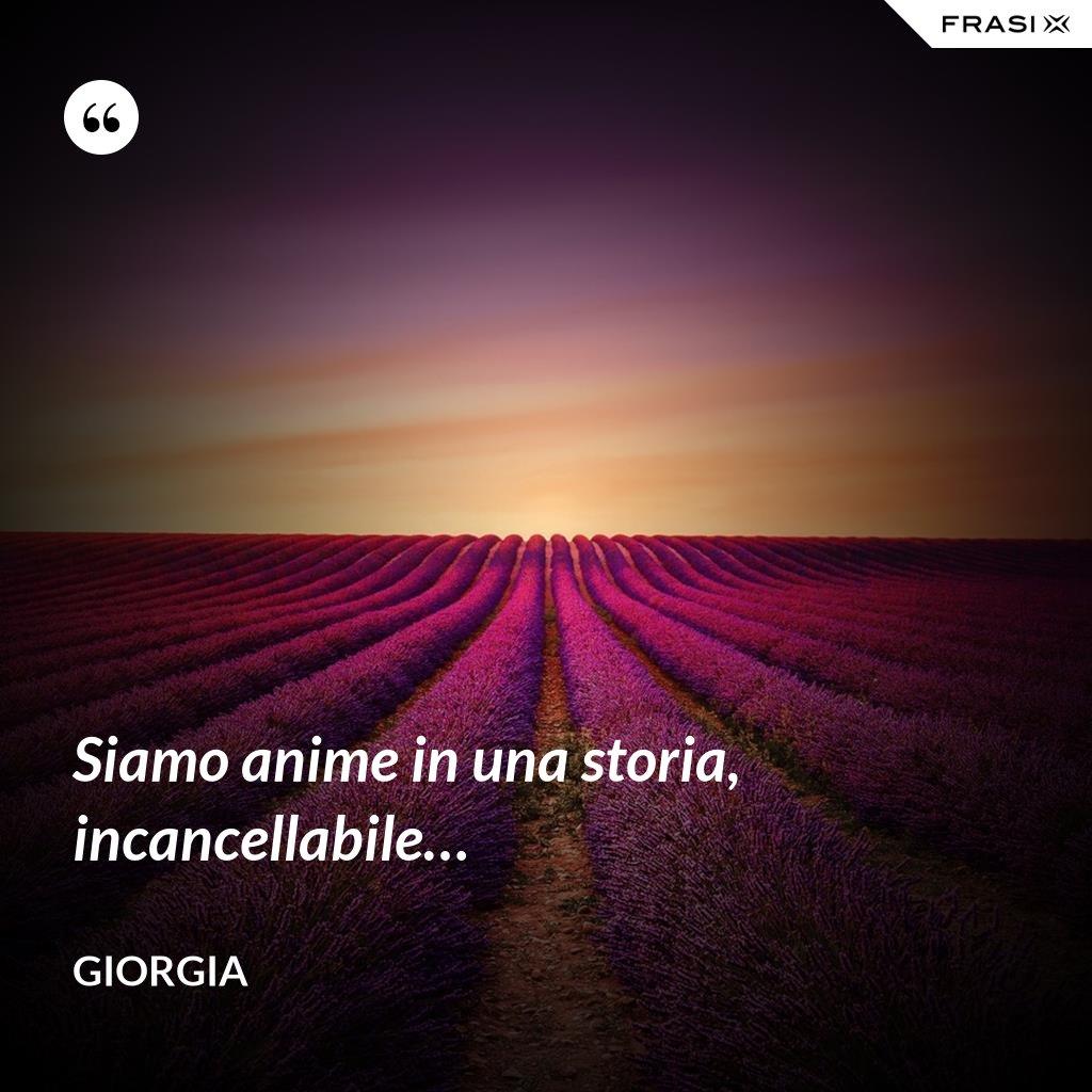 Siamo anime in una storia, incancellabile… - Giorgia