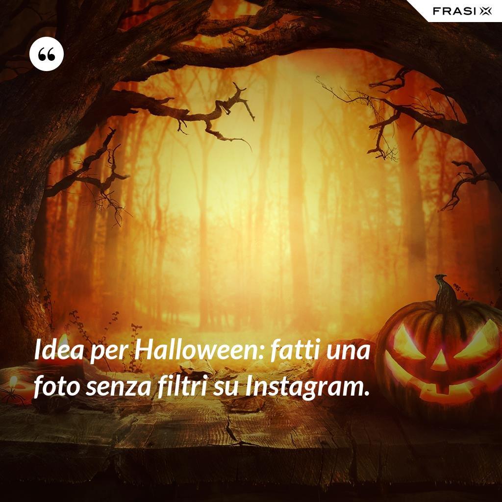 Idea per Halloween: fatti una foto senza filtri su Instagram. - Anonimo