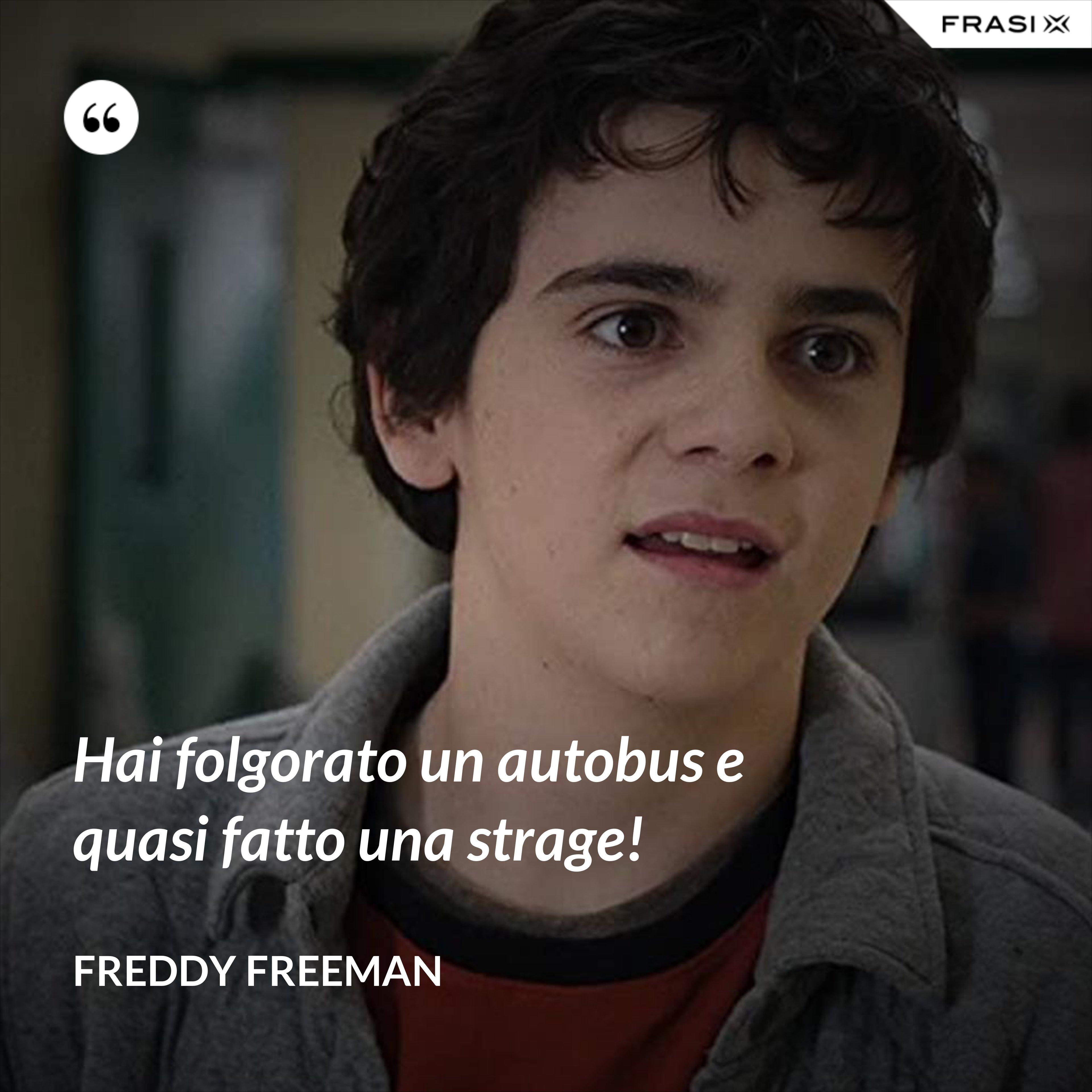 Hai folgorato un autobus e quasi fatto una strage! - Freddy Freeman