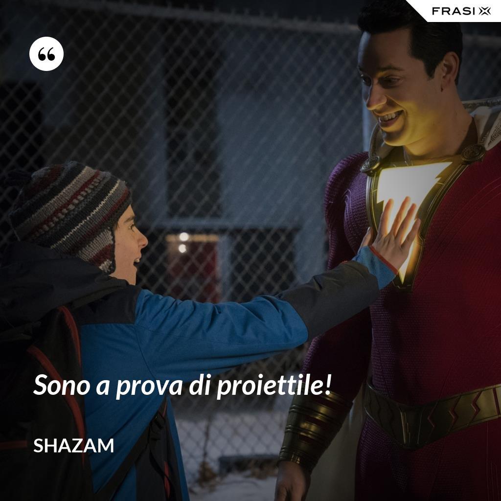 Sono a prova di proiettile! - Shazam