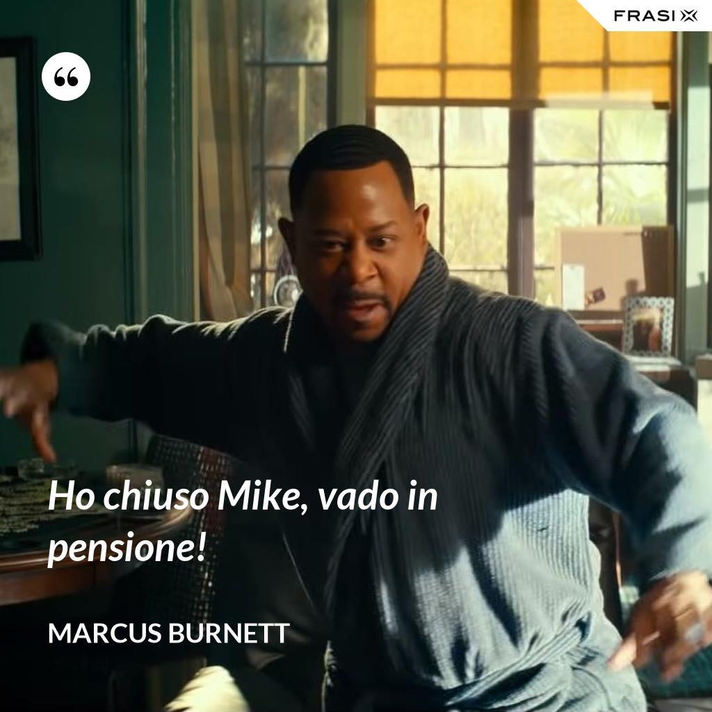Ho chiuso Mike, vado in pensione! - Marcus Burnett