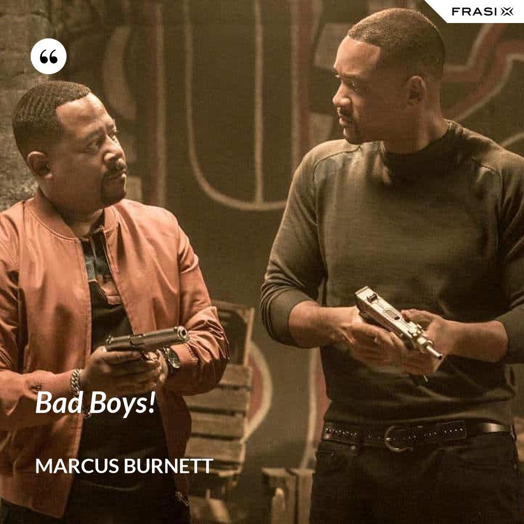 Bad Boys! - Marcus Burnett