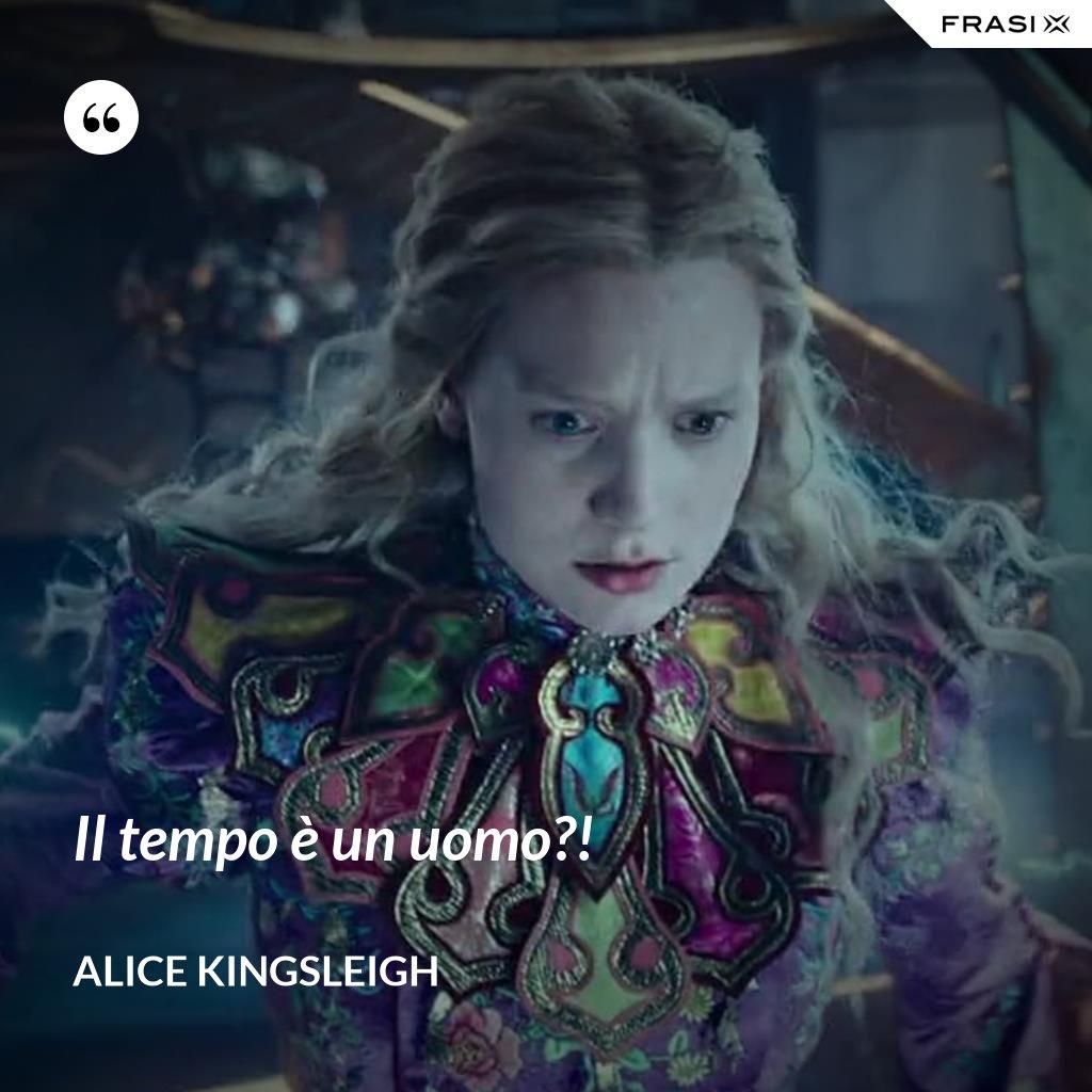 Il tempo è un uomo?! - Alice Kingsleigh