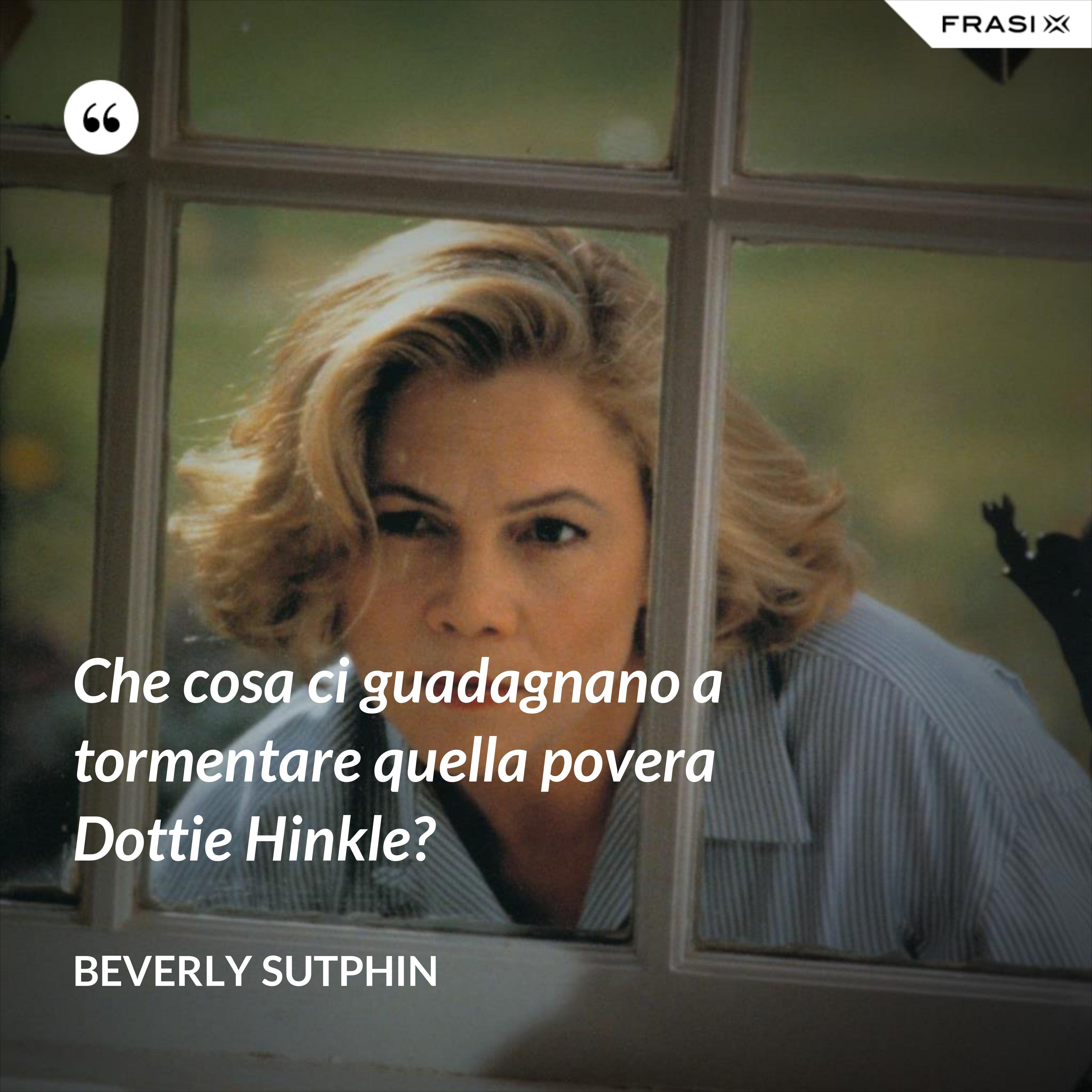 Che cosa ci guadagnano a tormentare quella povera Dottie Hinkle? - Beverly Sutphin