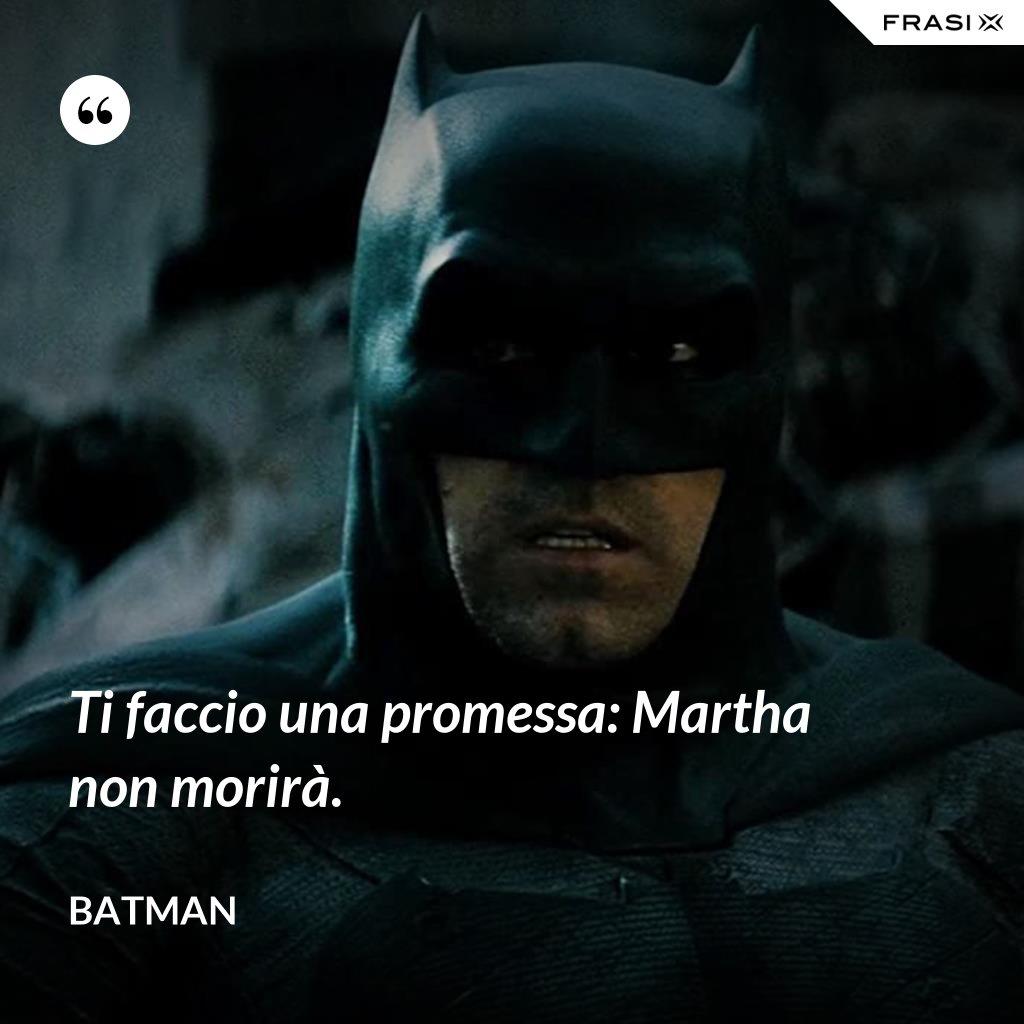 Ti faccio una promessa: Martha non morirà. - Batman