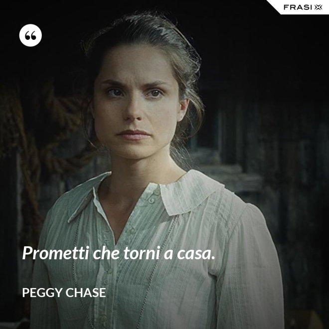 Prometti che torni a casa. - Peggy Chase