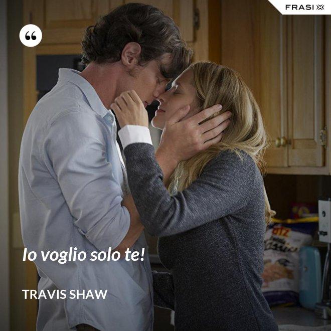 Io voglio solo te! - Travis Shaw