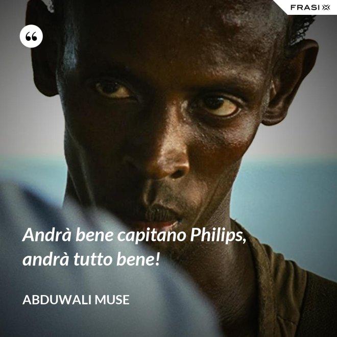 Andrà bene capitano Philips, andrà tutto bene! - Abduwali Muse