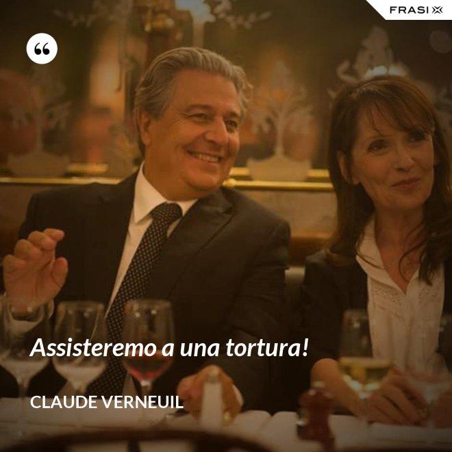 Assisteremo a una tortura! - Claude Verneuil