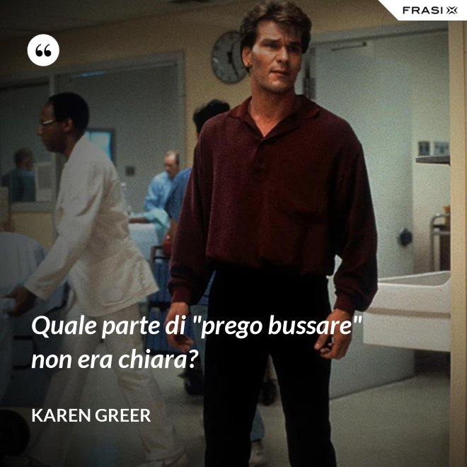 "Quale parte di ""prego bussare"" non era chiara? - Karen Greer"