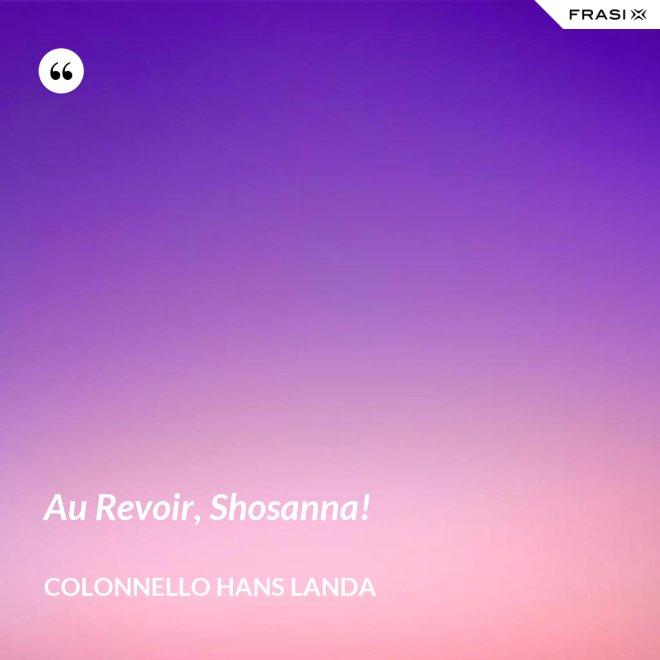 Au Revoir, Shosanna! - Colonnello Hans Landa