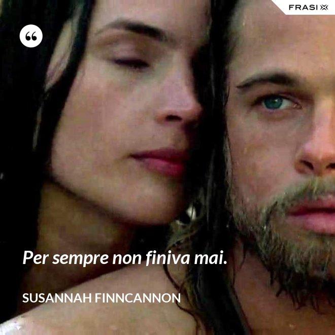 Per sempre non finiva mai. - Susannah Finncannon