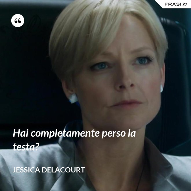 Hai completamente perso la testa? - Jessica Delacourt
