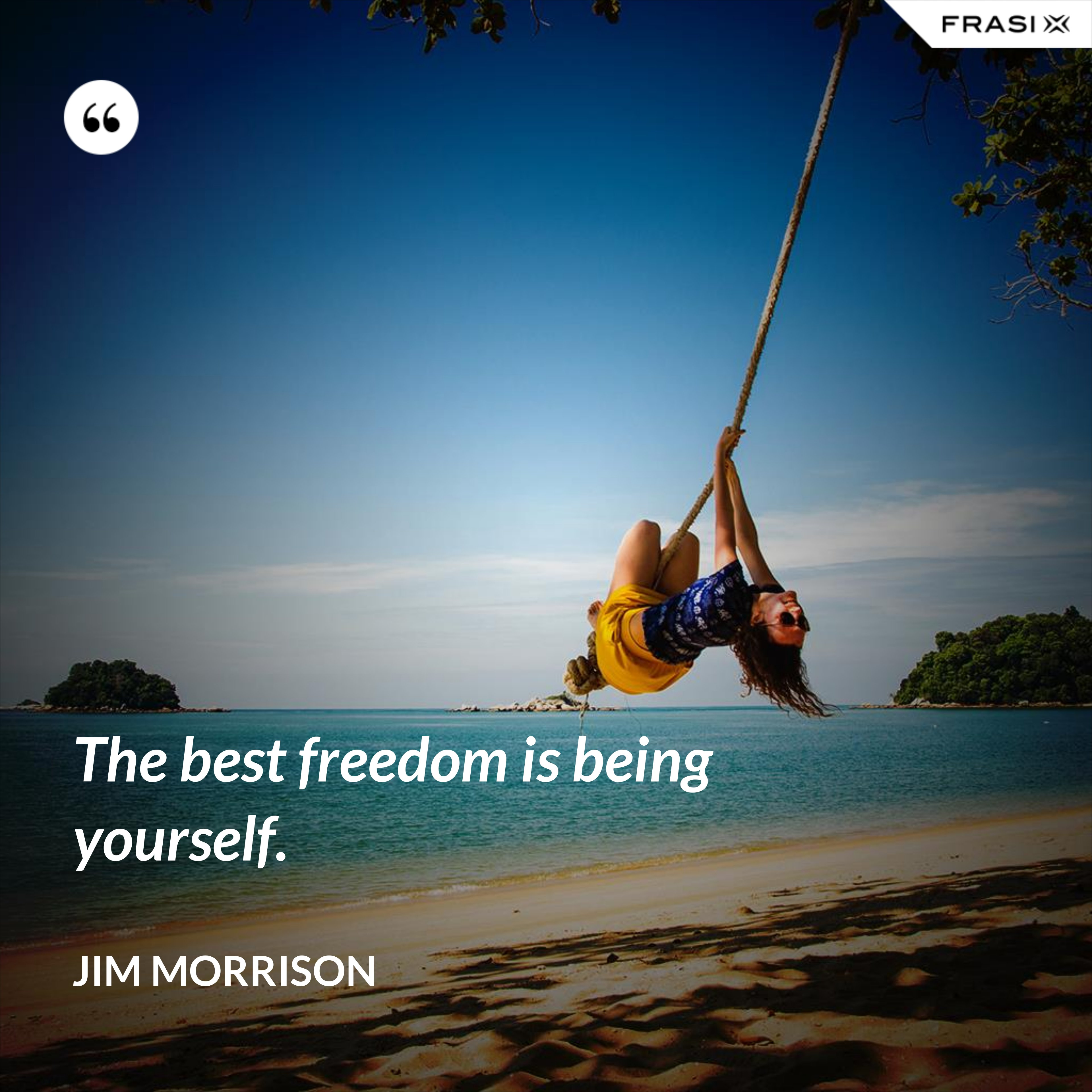 The best freedom is being yourself. - Jim Morrison