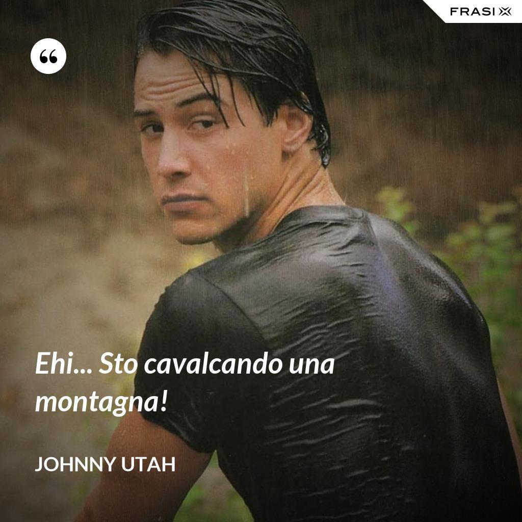 Ehi... Sto cavalcando una montagna! - Johnny Utah