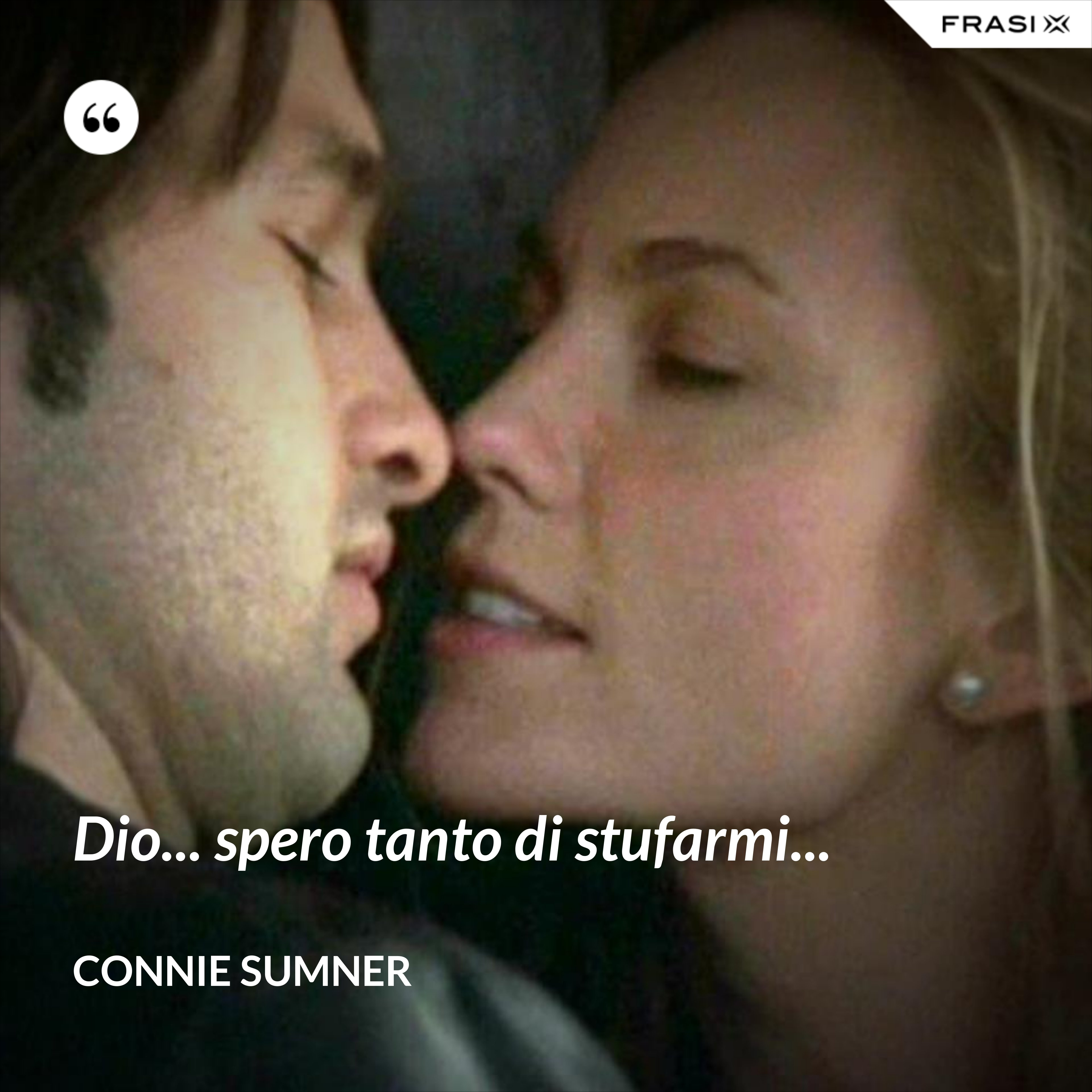 Dio... spero tanto di stufarmi... - Connie Sumner