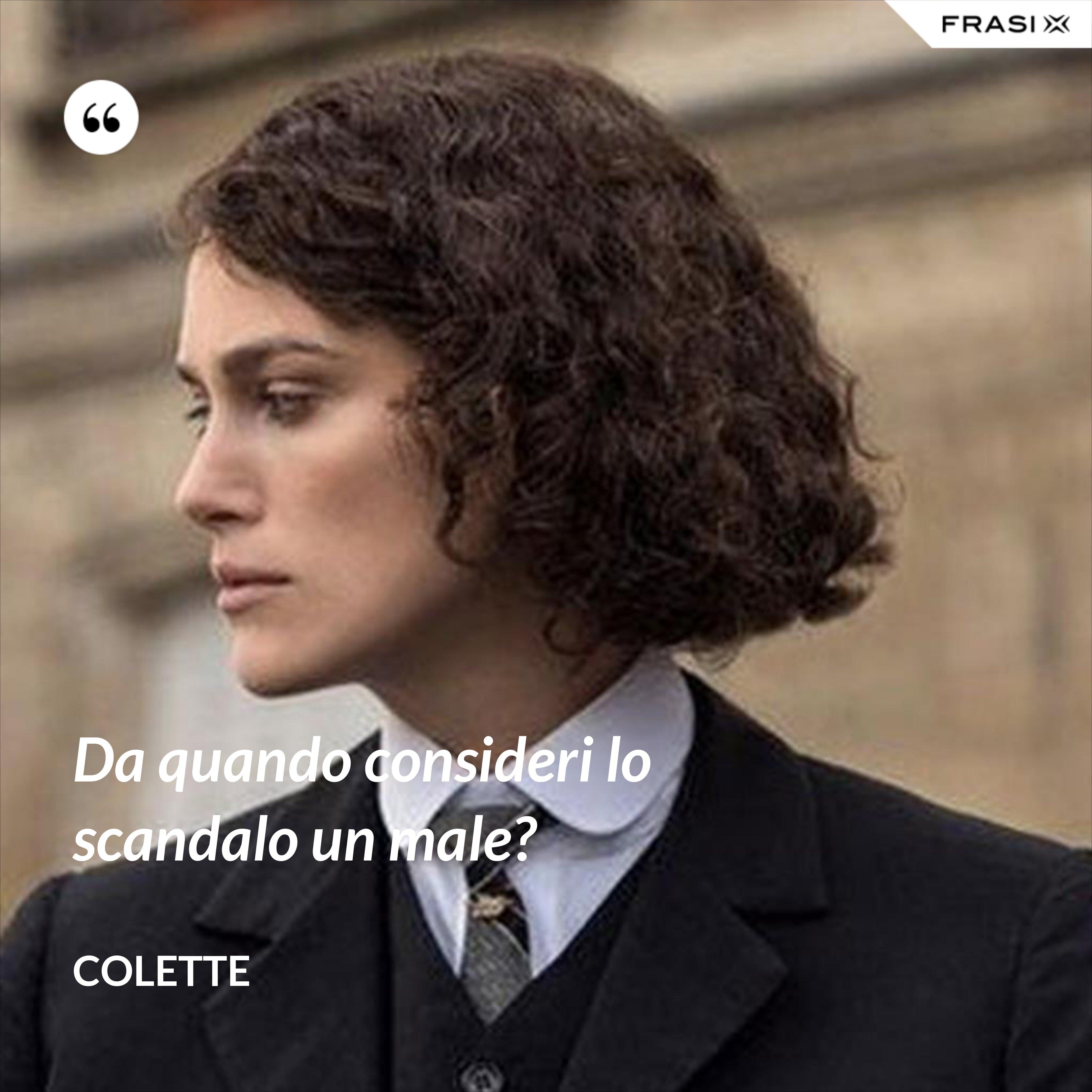 Da quando consideri lo scandalo un male? - Colette