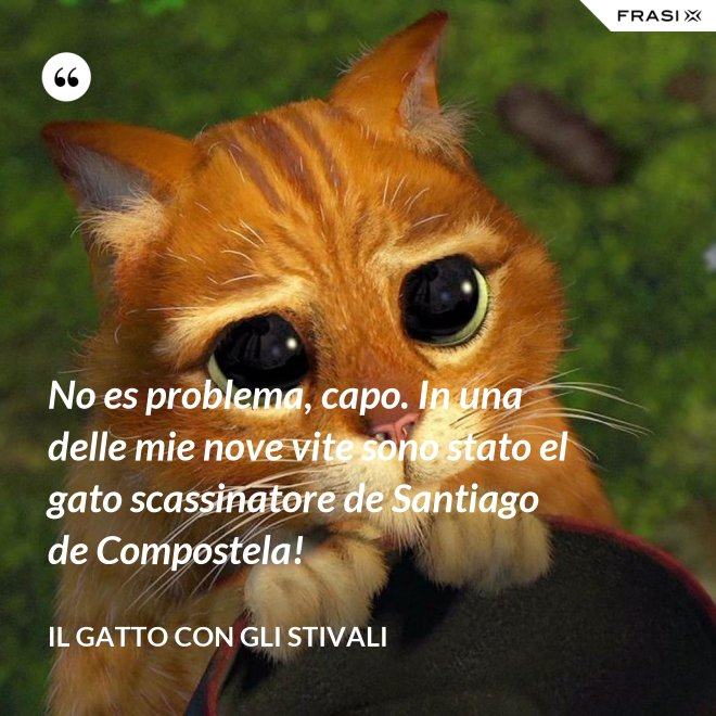 No es problema, capo. In una delle mie nove vite sono stato el gato scassinatore de Santiago de Compostela! - Il gatto con gli stivali