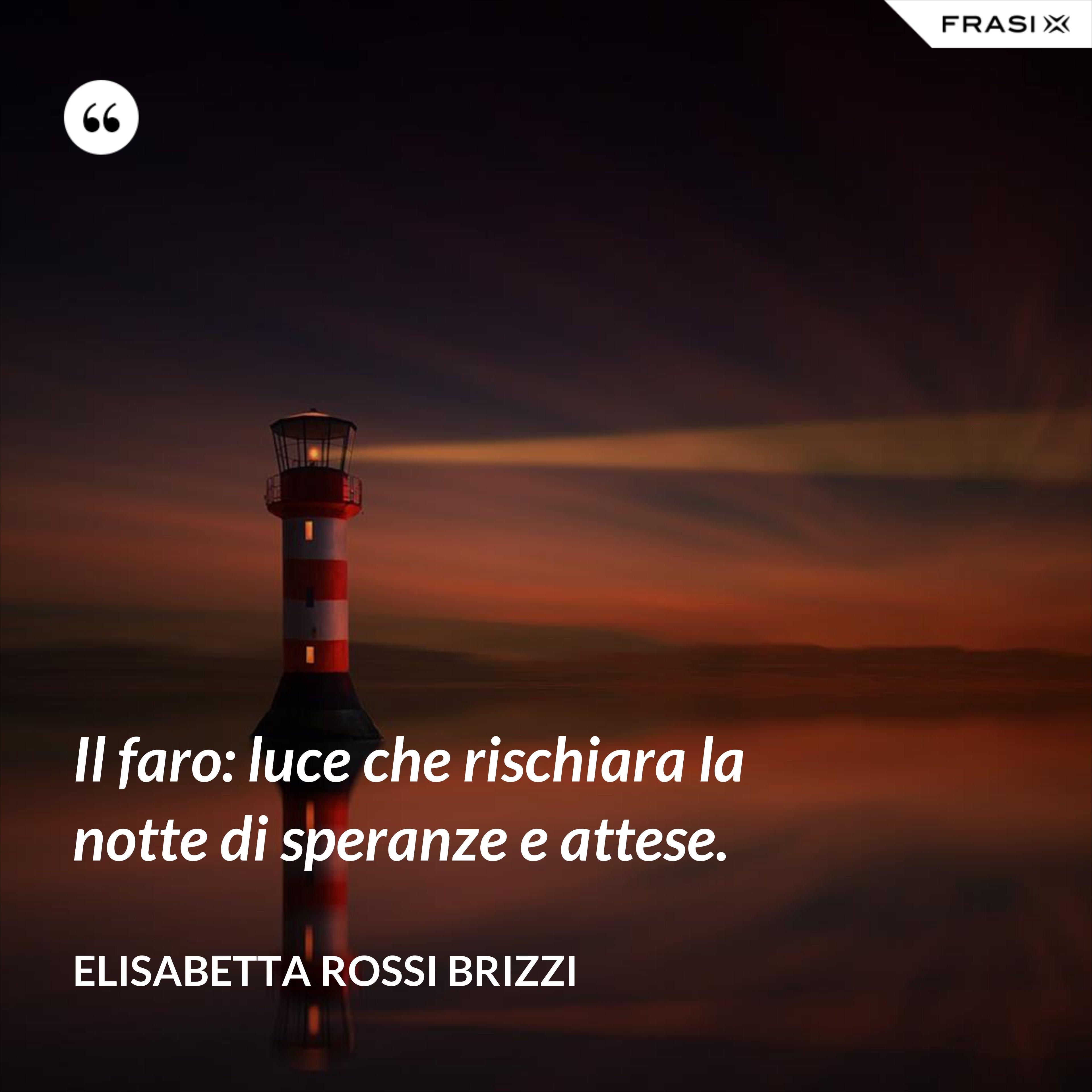 Il faro: luce che rischiara la notte di speranze e attese. - Elisabetta Rossi Brizzi