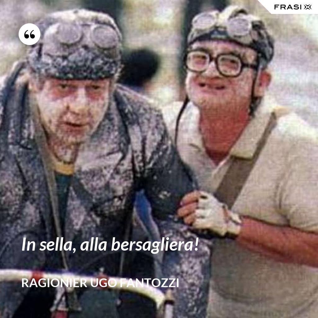 In sella, alla bersagliera! - ragionier Ugo Fantozzi