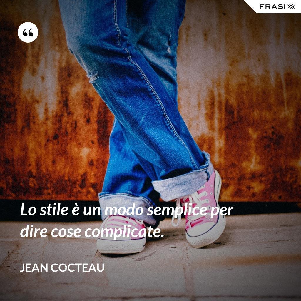 Lo stile è un modo semplice per dire cose complicate. - Jean Cocteau