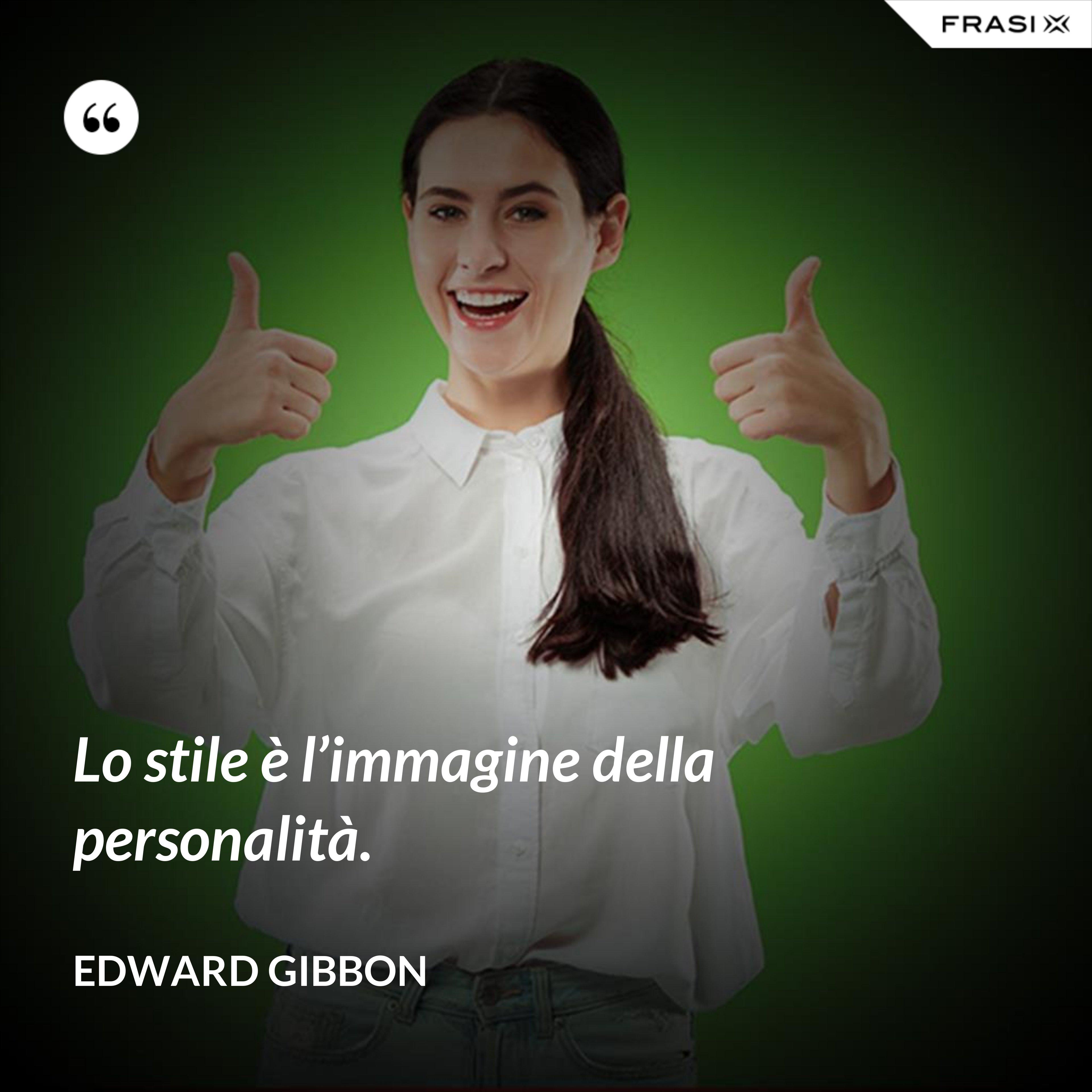 Lo stile è l'immagine della personalità. - Edward Gibbon