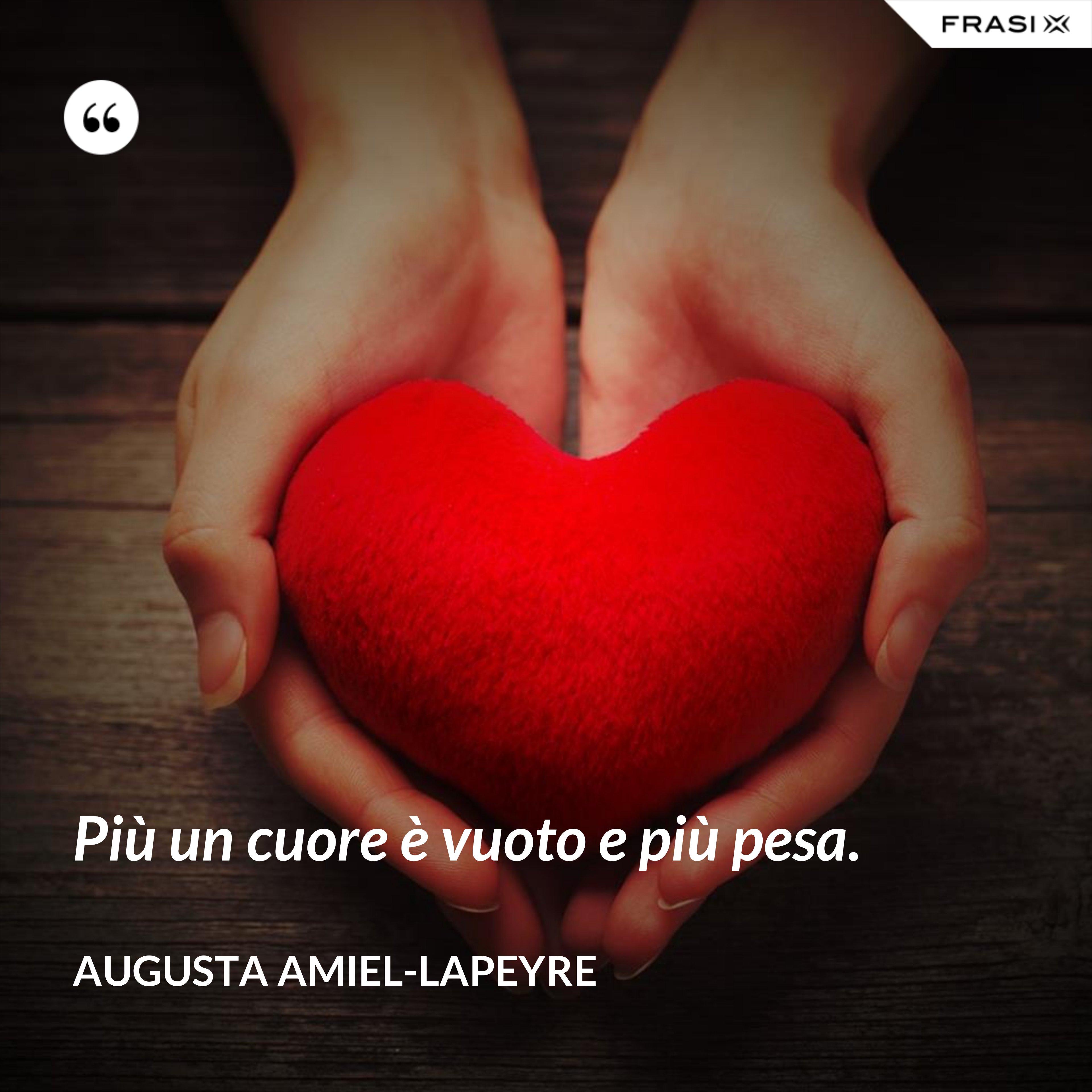 Più un cuore è vuoto e più pesa. - Augusta Amiel-Lapeyre