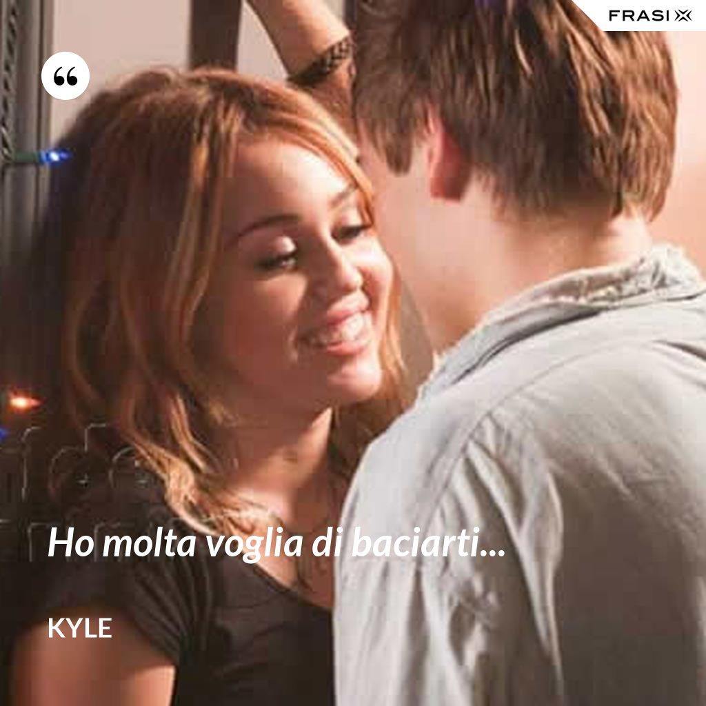 Ho molta voglia di baciarti... - Kyle