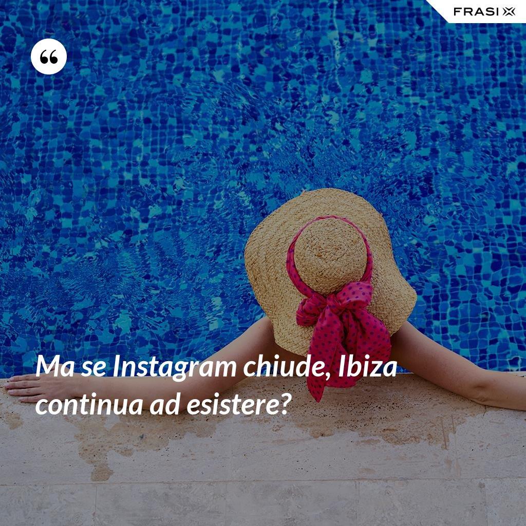 Ma se Instagram chiude, Ibiza continua ad esistere? - Anonimo