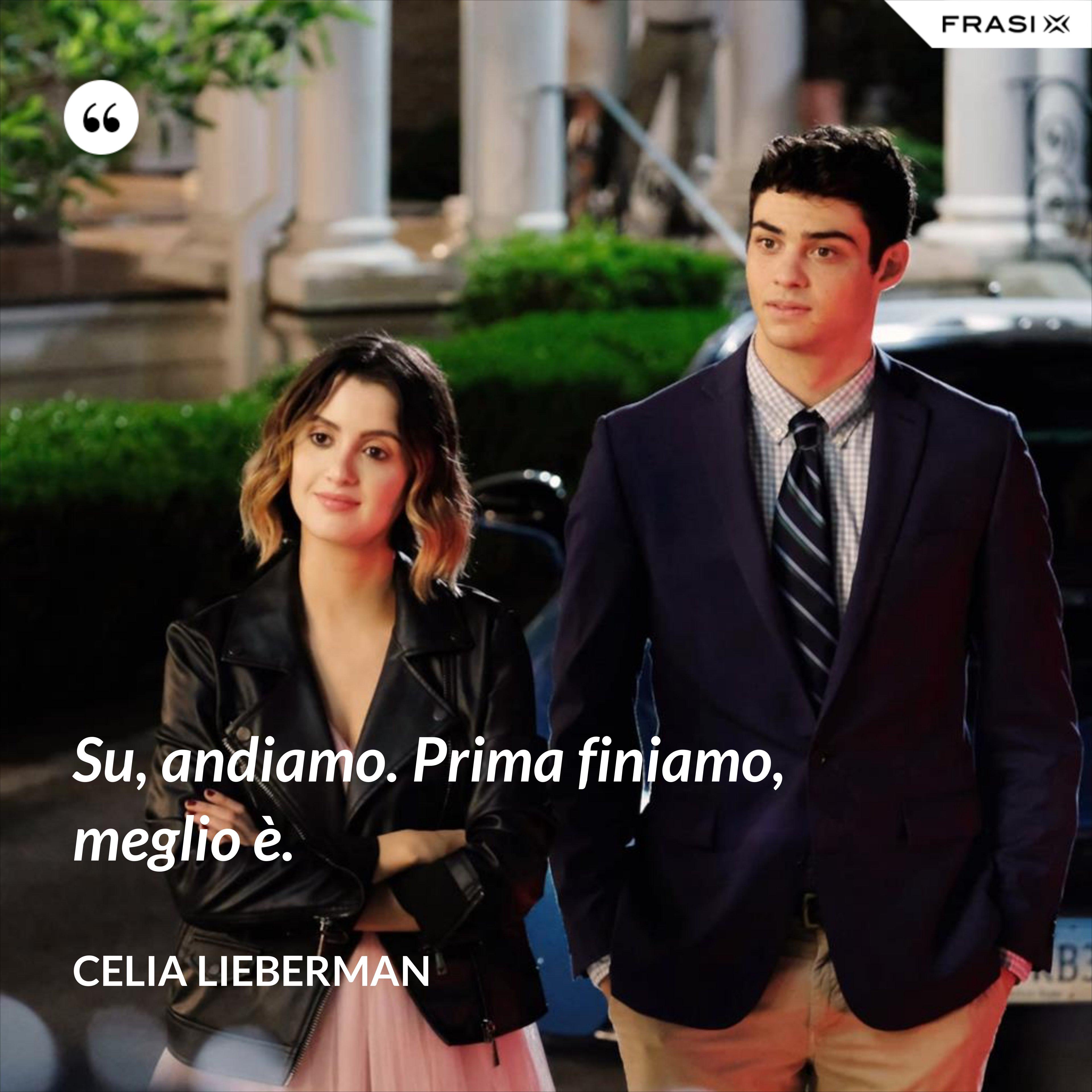Su, andiamo. Prima finiamo, meglio è. - Celia Lieberman